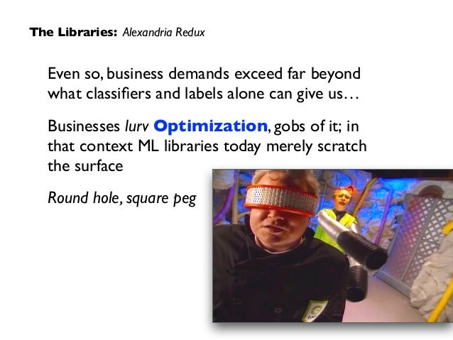 Even so, business demands exceed far beyond what classifiers and labels alone can give us…  Businesses lurv Optimization, ...