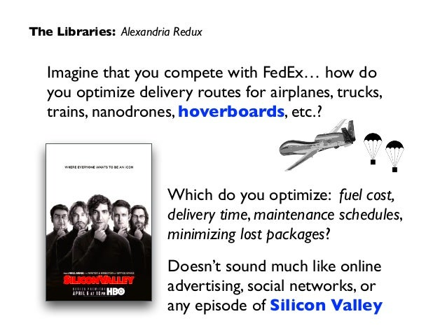 Imagine that you compete with FedEx… how do you optimize delivery routes for airplanes, trucks, trains, nanodrones, hoverb...