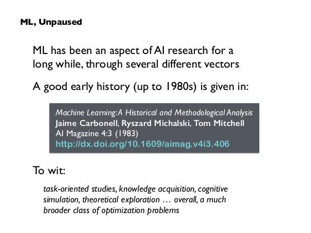 ML has been an aspect of AI research for a  long while, through several different vectors  A good early history (up to 1...