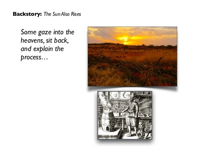 Backstory: The Sun Also Rises Some gaze into the heavens, sit back, and explain the process…