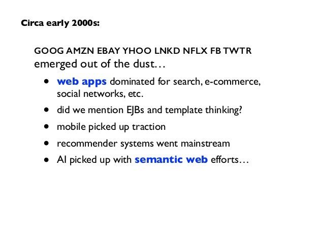 GOOG AMZN EBAY YHOO LNKD NFLX FB TWTR emerged out of the dust…  • web apps dominated for search, e-commerce,  social net...