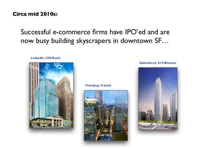 Successful e-commerce firms have IPO'ed and are now busy building skyscrapers in downtown SF… Circa mid 2010s: LinkedIn, 35...