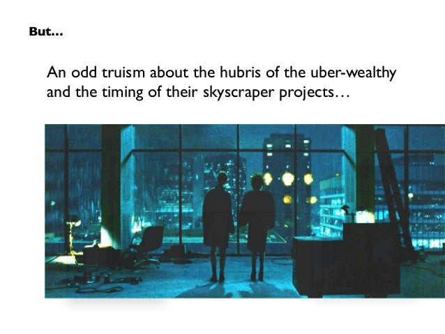 An odd truism about the hubris of the uber-wealthy and the timing of their skyscraper projects… But…
