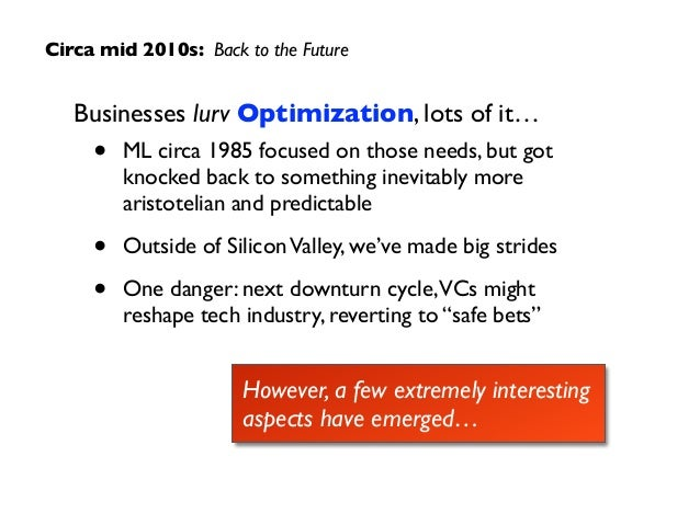 Businesses lurv Optimization, lots of it…  • ML circa 1985 focused on those needs, but got knocked back to something inev...