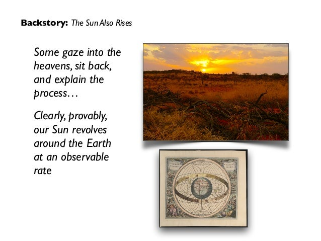 Backstory: The Sun Also Rises Some gaze into the heavens, sit back, and explain the process…  Clearly, provably,  our Su...