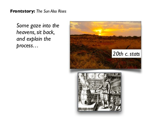 Some gaze into the heavens, sit back, and explain the process… 20th c. stats Frontstory: The Sun Also Rises