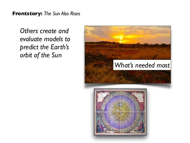Others create and evaluate models to predict the Earth's orbit of the Sun What's needed most Frontstory: The Sun Also Rises
