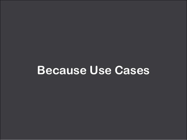Because Use Cases