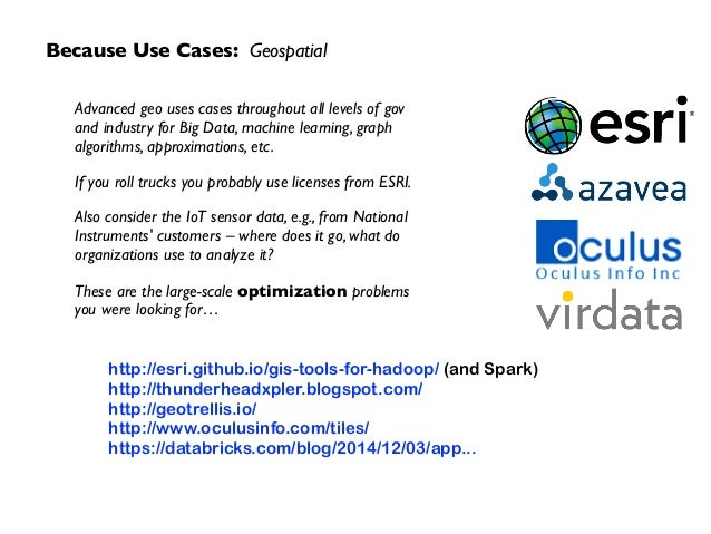 Because Use Cases: Geospatial Advanced geo uses cases throughout all levels of gov  and industry for Big Data, machine le...