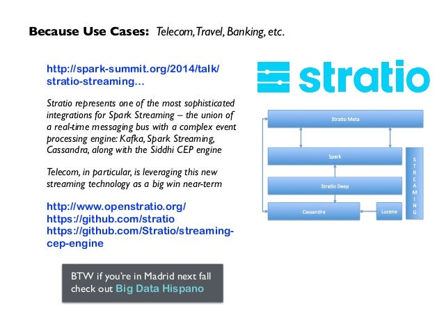 Because Use Cases: Telecom,Travel, Banking, etc. http://spark-summit.org/2014/talk/ stratio-streaming…  Stratio represent...