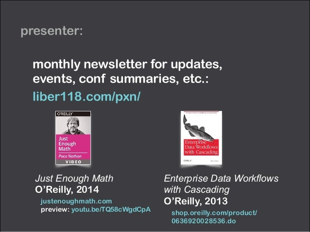 presenter: Just Enough Math O'Reilly, 2014 justenoughmath.com preview: youtu.be/TQ58cWgdCpA monthly newsletter for update...