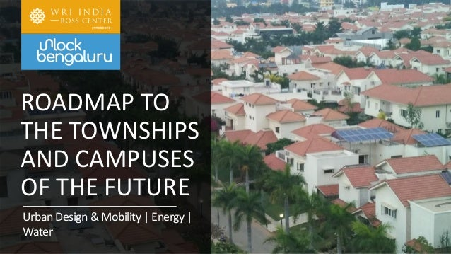 ROADMAP TO THE TOWNSHIPS AND CAMPUSES OF THE FUTURE Urban Design & Mobility | Energy | Water