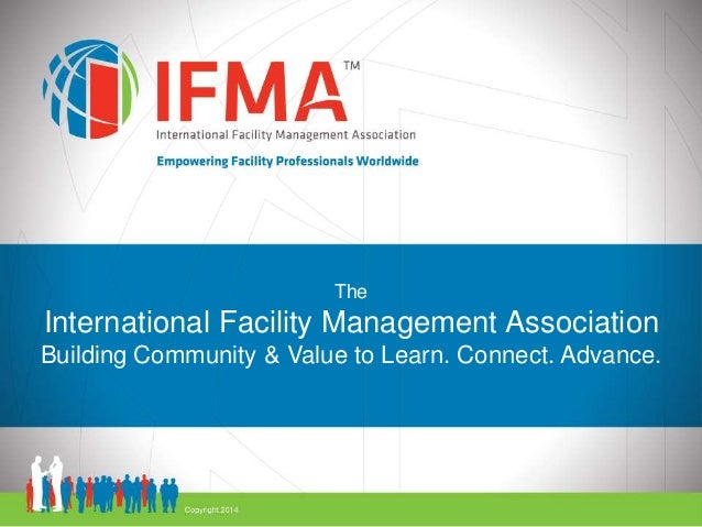 The  International Facility Management Association  Building Community & Value to Learn. Connect. Advance.