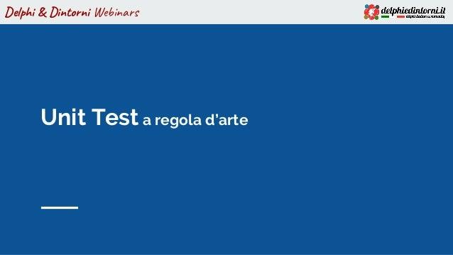 Delphi & Dintorni Webinars Unit Test a regola d'arte