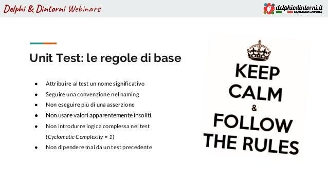 Delphi & Dintorni Webinars Unit Test: le regole di base ● Attribuire al test un nome significativo ● Seguire una convenzio...