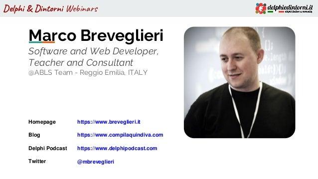 Delphi & Dintorni Webinars Marco Breveglieri Software and Web Developer, Teacher and Consultant @ABLS Team - Reggio Emilia...