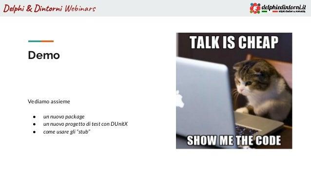 Delphi & Dintorni Webinars Demo Vediamo assieme ● un nuovo package ● un nuovo progetto di test con DUnitX ● come usare gli...