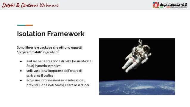 """Delphi & Dintorni Webinars Isolation Framework Sono librerie e package che offrono oggetti """"programmabili"""" in grado di ● a..."""
