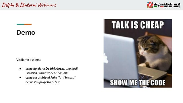 Delphi & Dintorni Webinars Demo Vediamo assieme ● come funziona Delphi Mocks, uno degli Isolation Framework disponibili ● ...