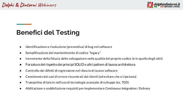 Delphi & Dintorni Webinars ● Identificazione e risoluzione (preventiva) di bug nel software ● Semplificazione del mantenim...