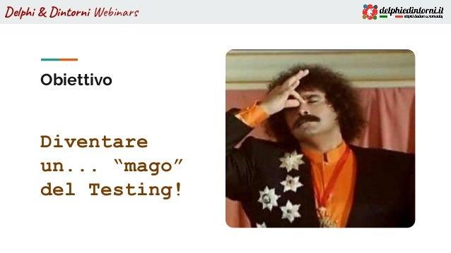"""Delphi & Dintorni Webinars Obiettivo Diventare un... """"mago"""" del Testing!"""