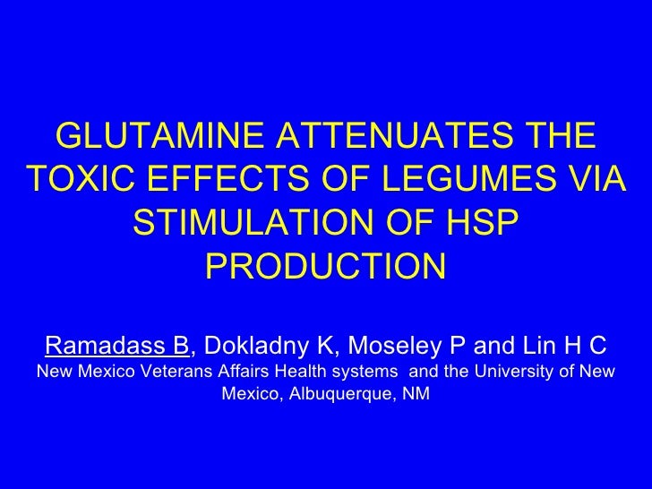 GLUTAMINE ATTENUATES THE TOXIC EFFECTS OF LEGUMES VIA STIMULATION OF HSP PRODUCTION Ramadass B , Dokladny K, Moseley P and...