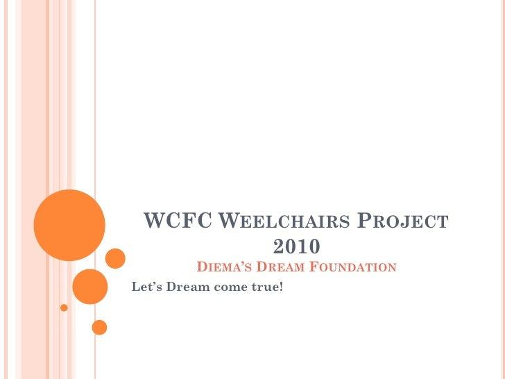 WCFC WEELCHAIRS PROJECT           2010          DIEMA'S DREAM FOUNDATION Let's Dream come true!