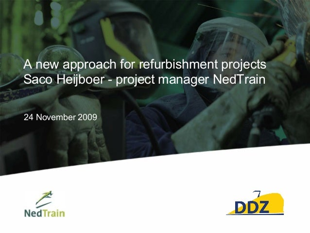 A new approach for refurbishment projects Saco Heijboer - project manager NedTrain 24 November 2009