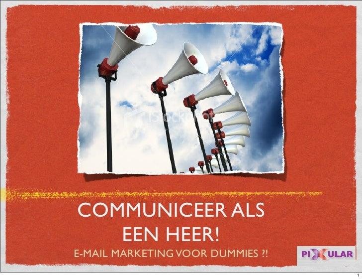 COMMUNICEER ALS    EEN HEER! E-MAIL MARKETING VOOR DUMMIES ?!                                    1