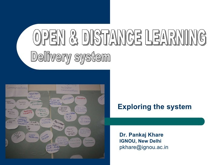 OPEN & DISTANCE LEARNING Delivery system Exploring the system Dr. Pankaj Khare IGNOU, New Delhi [email_address]