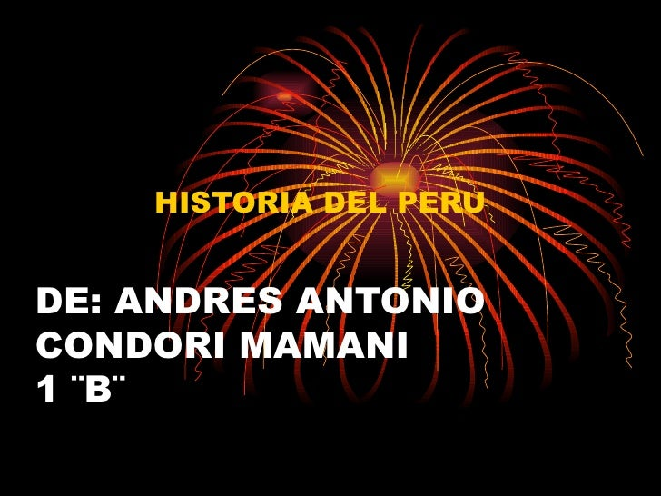 DE: ANDRES ANTONIO CONDORI MAMANI 1 ¨B¨ HISTORIA DEL PERU