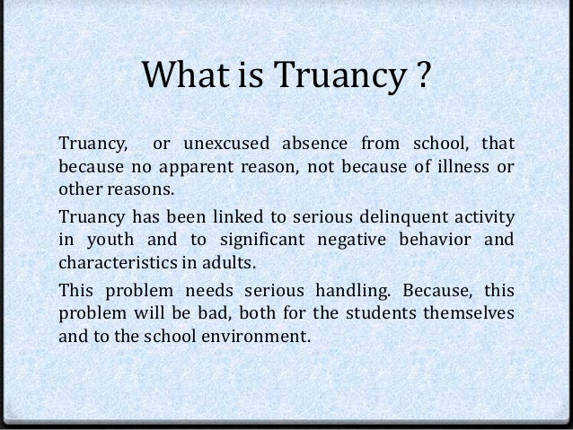 truancy family and truant children Excused - illness, death of a family member, doctor's appointment, religious  in  middle school and high school, a child is considered truant if they have an.