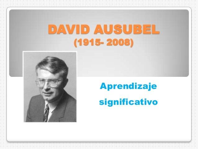 DAVID AUSUBEL (1915- 2008)  Aprendizaje significativo