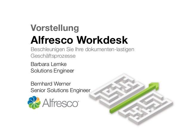 Vorstellung! Alfresco Workdesk! Beschleunigen Sie Ihre dokumenten-lastigen Geschäftsprozesse Barbara Lemke Solutions Engin...