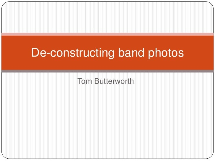 De-constructing band photos        Tom Butterworth