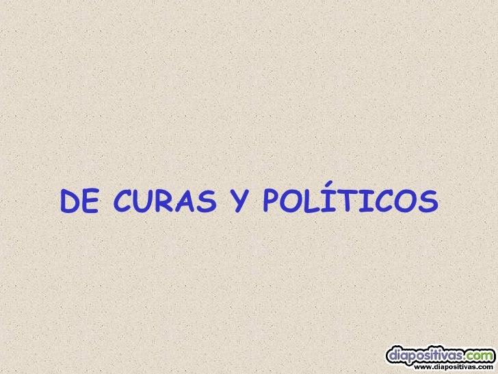 DE CURAS Y POLÍTICOS