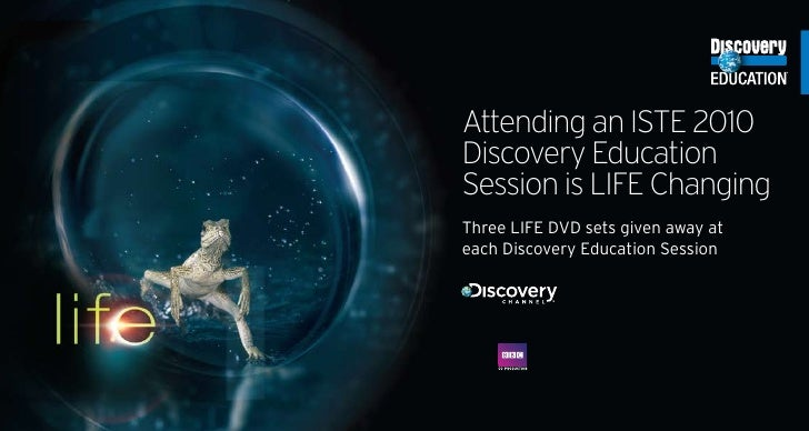 Attending an ISTE 2010 Discovery Education Session is LIFE Changing Three LIFE DVD sets given away at each Discovery Educa...
