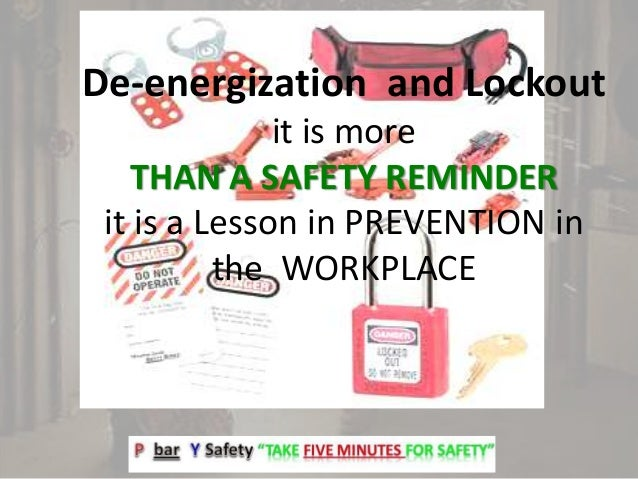 De-energization and Lockout it is more THAN A SAFETY REMINDER it is a Lesson in PREVENTION in the WORKPLACE