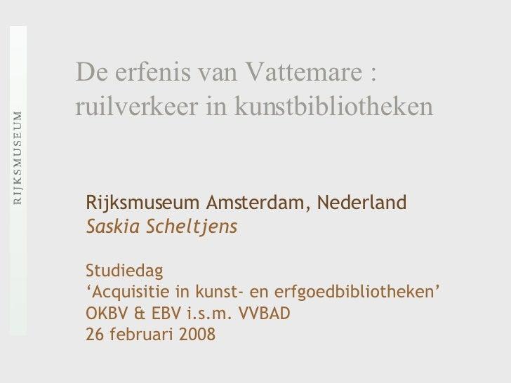 De erfenis van Vattemare : ruilverkeer in kunstbibliotheken Rijksmuseum Amsterdam, Nederland Saskia Scheltjens Studiedag  ...