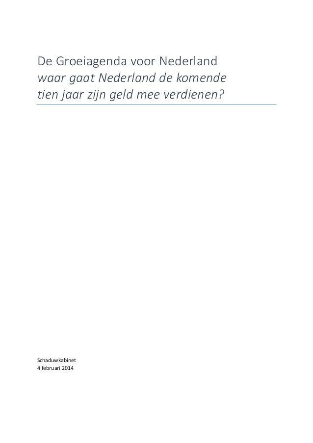 De Groeiagenda voor Nederland waar gaat Nederland de komende tien jaar zijn geld mee verdienen?  Schaduwkabinet 4 februari...
