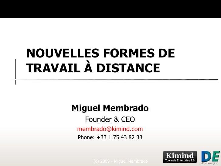 NOUVELLES FORMES DE TRAVAIL À DISTANCE Miguel Membrado Founder & CEO [email_address] Phone: +33 1 75 43 82 33 (c) 2009 - M...