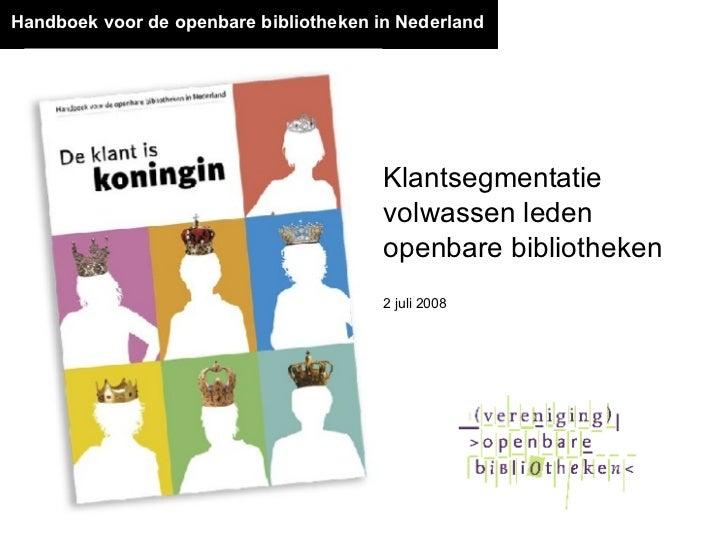 Handboek voor de openbare bibliotheken in Nederland 2 juli 2008 Klantsegmentatie volwassen leden openbare bibliotheken
