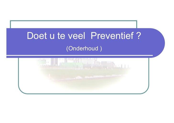 Doet u te veel Preventief ?         (Onderhoud )