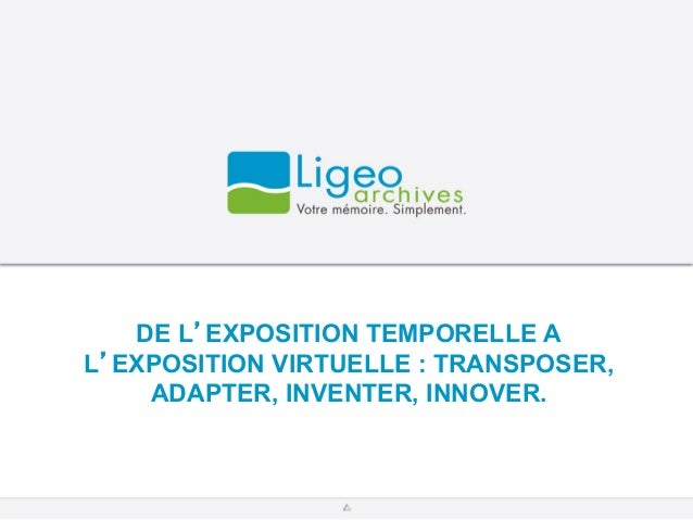 DE L'EXPOSITION TEMPORELLE AL'EXPOSITION VIRTUELLE : TRANSPOSER,ADAPTER, INVENTER, INNOVER.