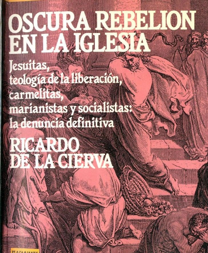 OSCURA REBEUON  EN LA IGLESIA  Jesuítas, teología de la liberación,carmelitas, maríanistas y socialistas:       la denunci...