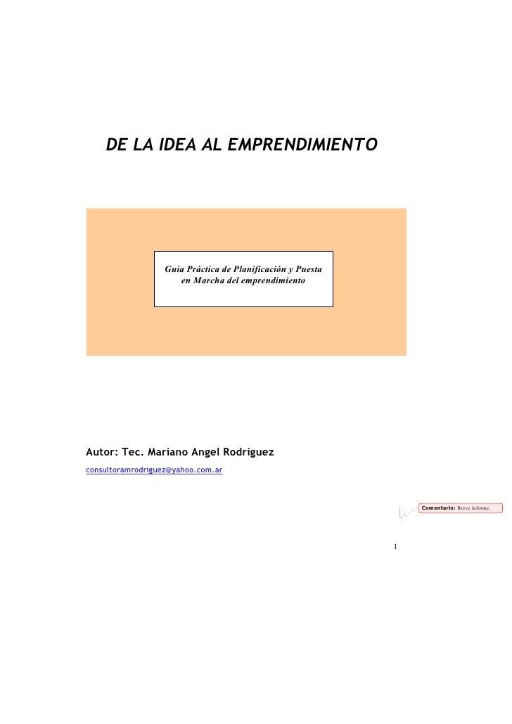 DE LA IDEA AL EMPRENDIMIENTO                       Guia Práctica de Planificación y Puesta                      en Marcha ...