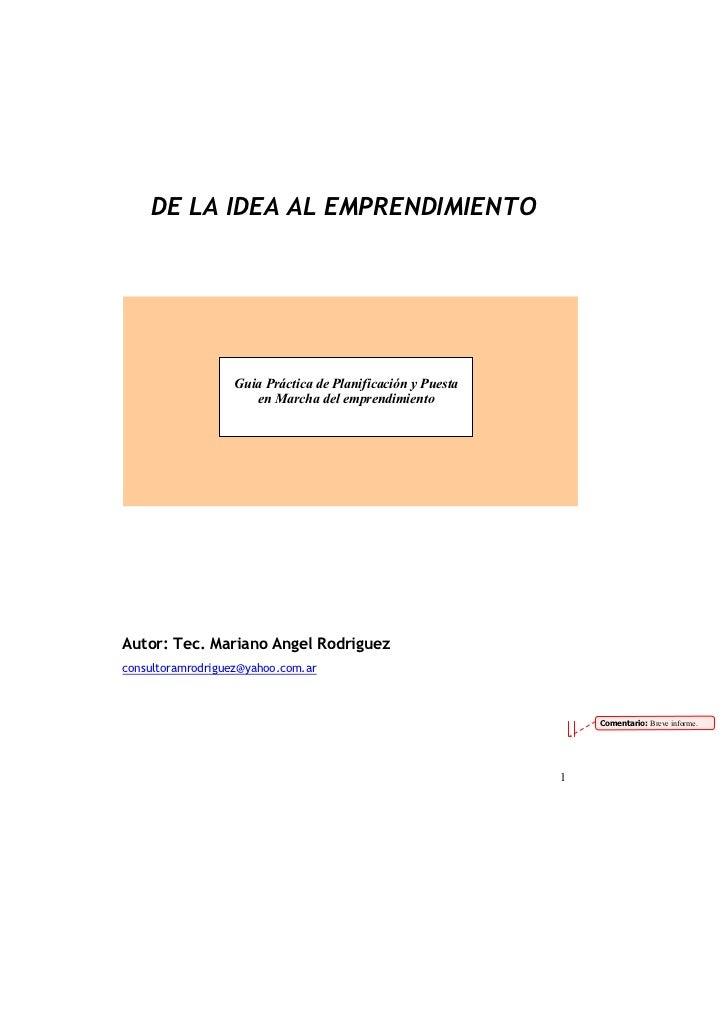 DE LA IDEA AL EMPRENDIMIENTO                  Guia Práctica de Planificación y Puesta                     en Marcha del em...