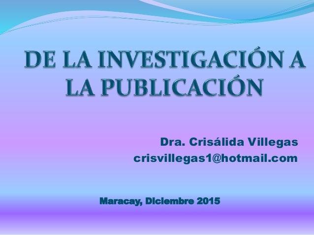 Dra. Crisálida Villegas crisvillegas1@hotmail.com Maracay, Diciembre 2015