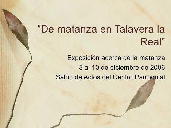 """"""" De matanza en Talavera la Real"""" Exposici ón acerca de la matanza 3 al 10 de diciembre de 2006 Salón de Actos del Centro ..."""