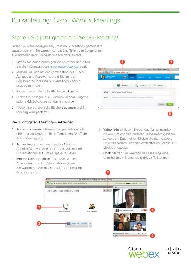 Kurzanleitung: Cisco WebEx Meetings Starten Sie jetzt gleich ein WebEx-Meeting! Laden Sie einen Kollegen ein, um WebEx-Mee...
